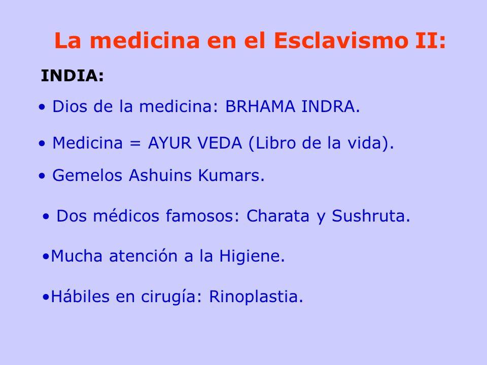 La medicina en el Esclavismo II: Dios de la medicina: BRHAMA INDRA. Medicina = AYUR VEDA (Libro de la vida). Gemelos Ashuins Kumars. Dos médicos famos