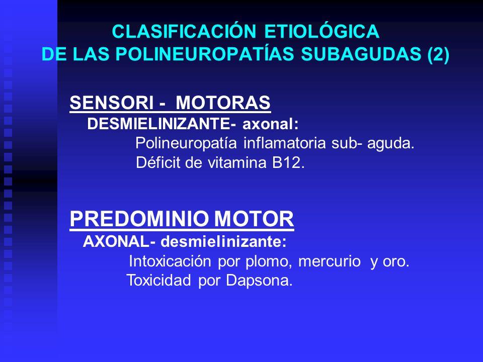 CLASIFICACIÓN ETIOLÓGICA DE LAS POLINEUROPATÍAS SUBAGUDAS (2) PREDOMINIO MOTOR AXONAL- desmielinizante: Intoxicación por plomo, mercurio y oro. Toxici