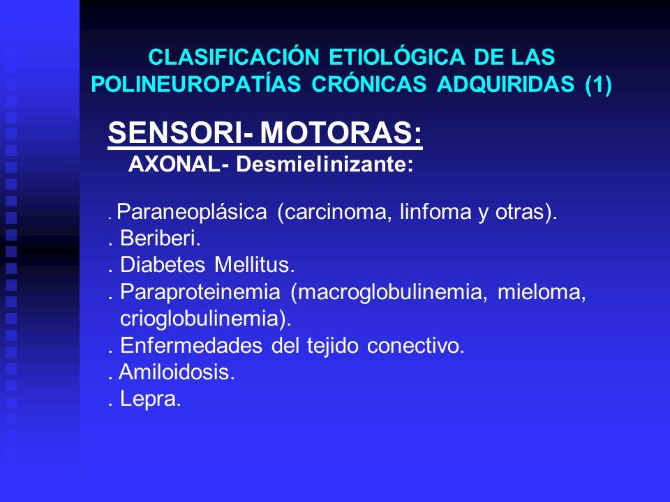 CLASIFICACIÓN ETIOLÓGICA DE LAS POLINEUROPATÍAS CRÓNICAS ADQUIRIDAS (1) SENSORI- MOTORAS: AXONAL- Desmielinizante:. Paraneoplásica (carcinoma, linfoma