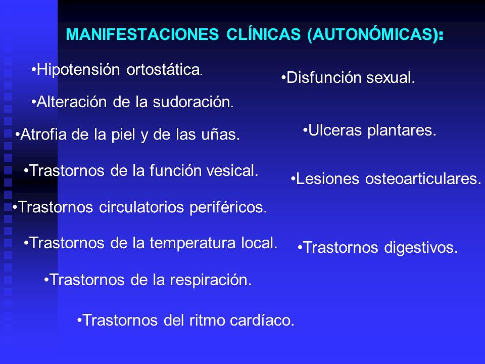 MANIFESTACIONES CLÍNICAS (AUTONÓMICAS ): Hipotensión ortostática. Disfunción sexual. Alteración de la sudoración. Ulceras plantares. Atrofia de la pie