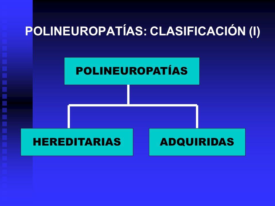 POLINEUROPATÍAS: CLASIFICACIÓN (I) POLINEUROPATÍAS ADQUIRIDASHEREDITARIAS