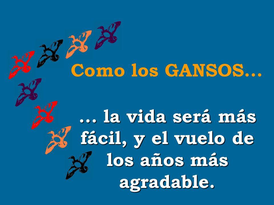 ... la vida será más fácil, y el vuelo de los años más agradable. Como los GANSOS...