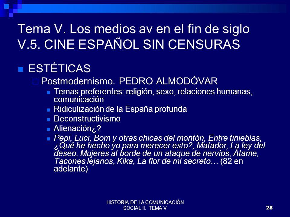 HISTORIA DE LA COMUNICACIÓN SOCIAL II. TEMA V28 Tema V. Los medios av en el fin de siglo V.5. CINE ESPAÑOL SIN CENSURAS ESTÉTICAS Postmodernismo. PEDR