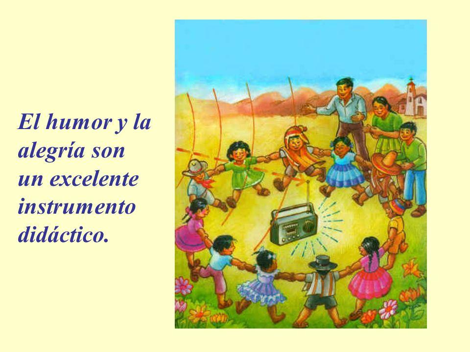 El humor y la alegría son un excelente instrumento didáctico.