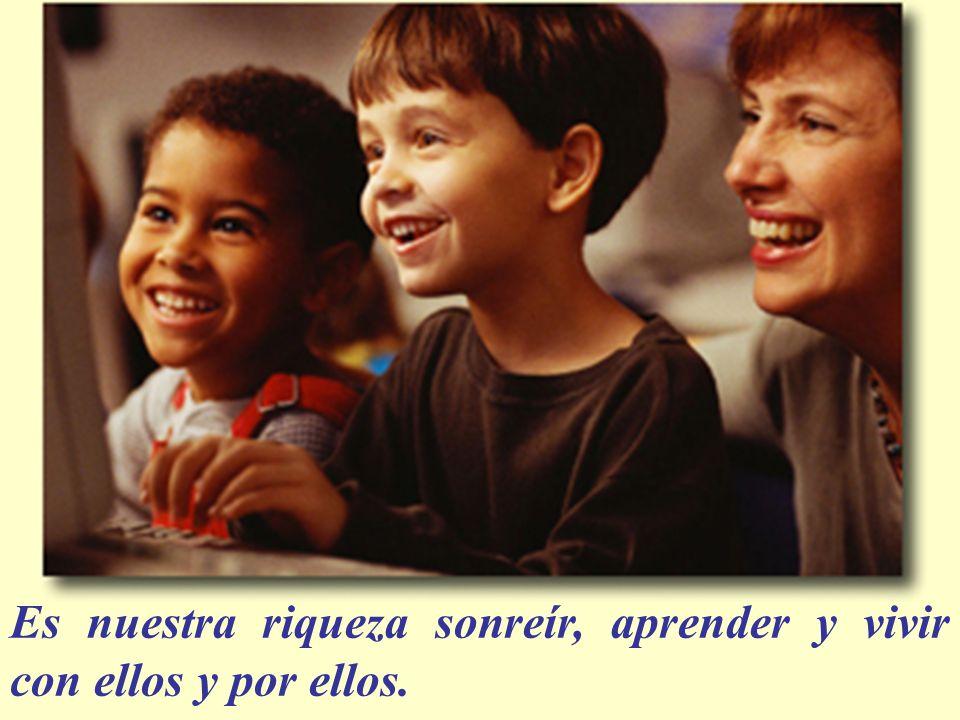 Es nuestra riqueza sonreír, aprender y vivir con ellos y por ellos.