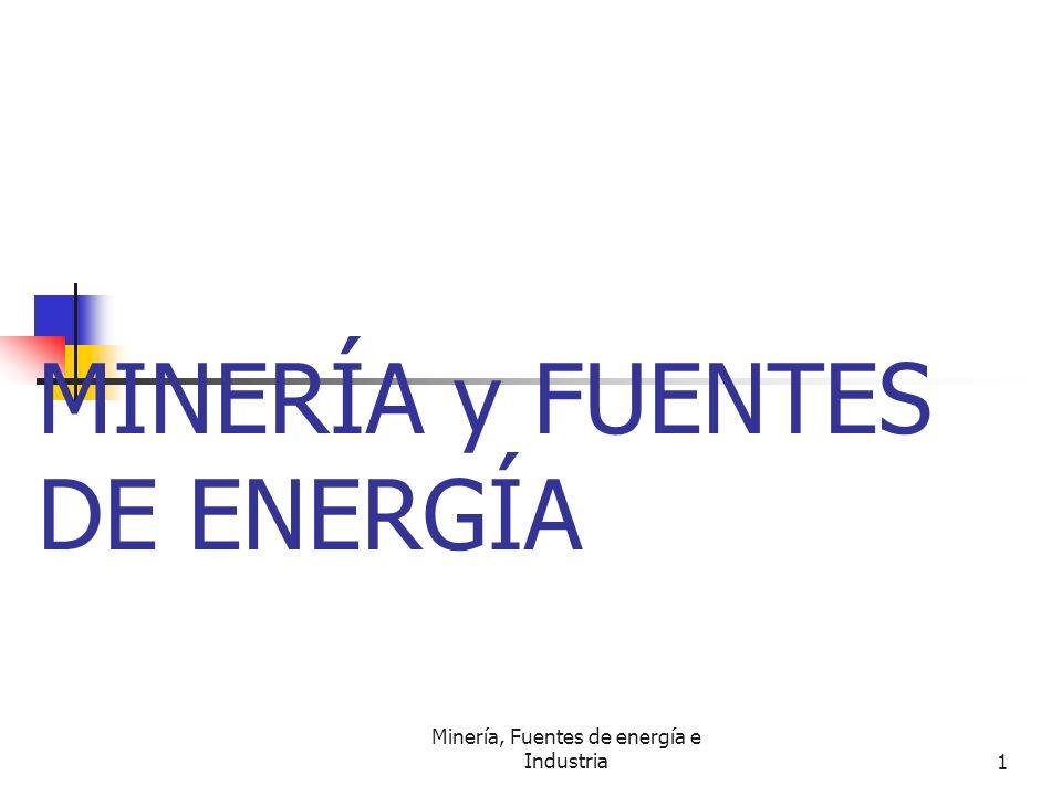 Minería, Fuentes de energía e Industria1 MINERÍA y FUENTES DE ENERGÍA