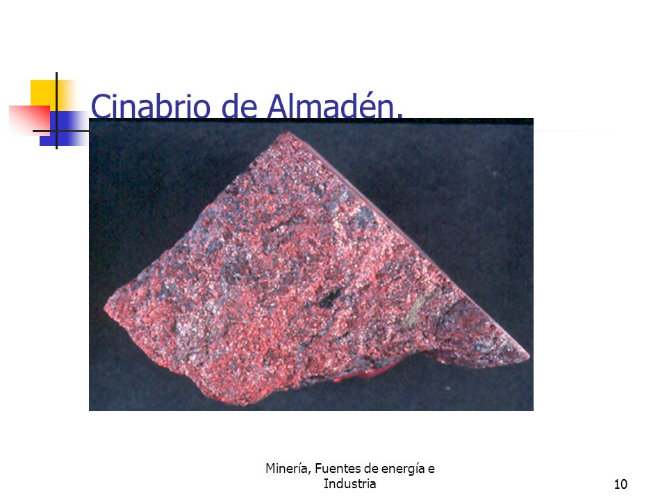 Minería, Fuentes de energía e Industria10 Cinabrio de Almadén.