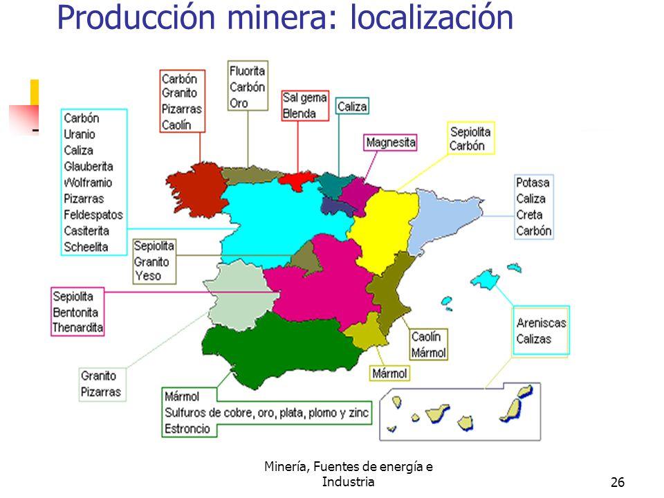 Minería, Fuentes de energía e Industria26 Producción minera: localización