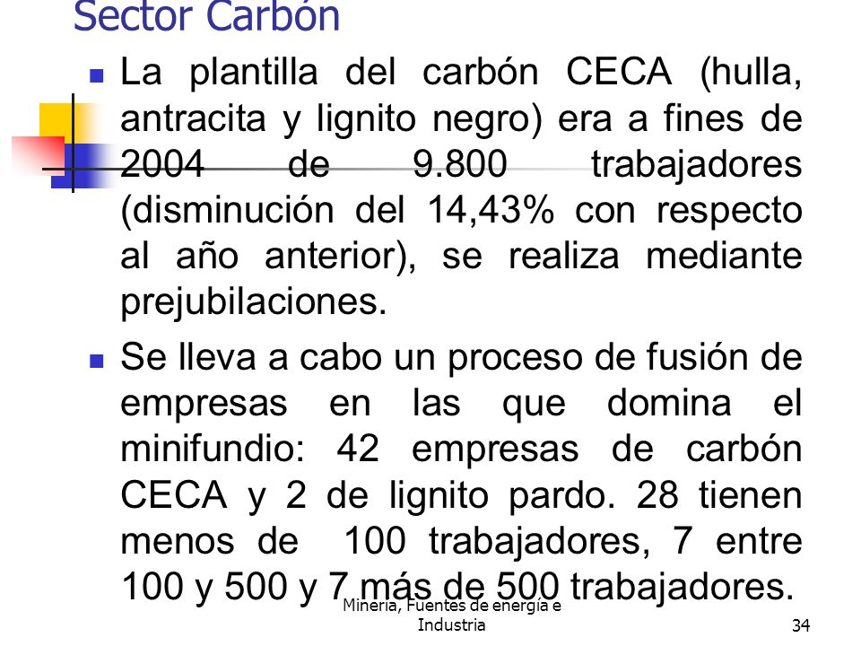 Minería, Fuentes de energía e Industria34 Sector Carbón La plantilla del carbón CECA (hulla, antracita y lignito negro) era a fines de 2004 de 9.800 t