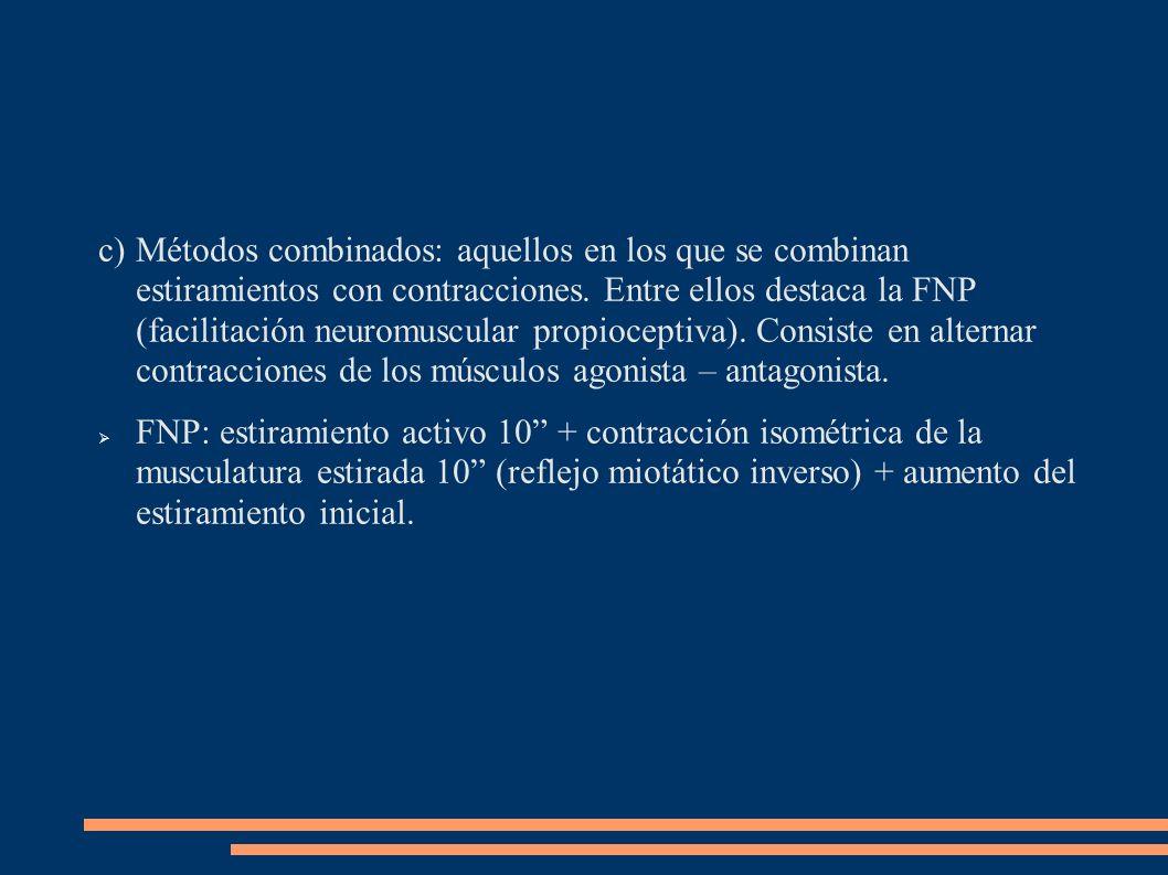 c)Métodos combinados: aquellos en los que se combinan estiramientos con contracciones. Entre ellos destaca la FNP (facilitación neuromuscular propioce