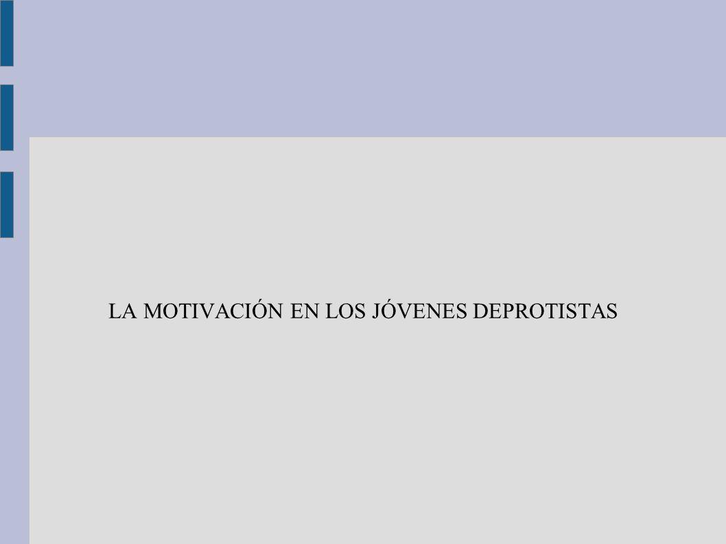 LA MOTIVACIÓN EN LOS JÓVENES DEPROTISTAS