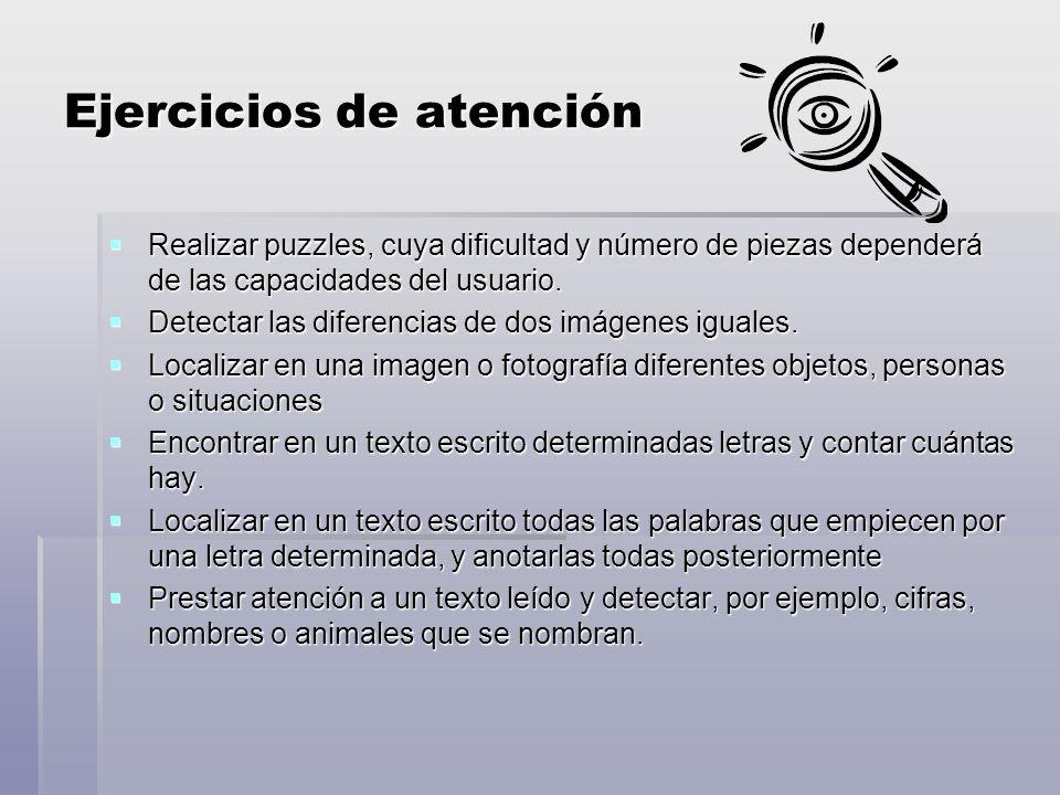 Ejercicios de atención Realizar puzzles, cuya dificultad y número de piezas dependerá de las capacidades del usuario.