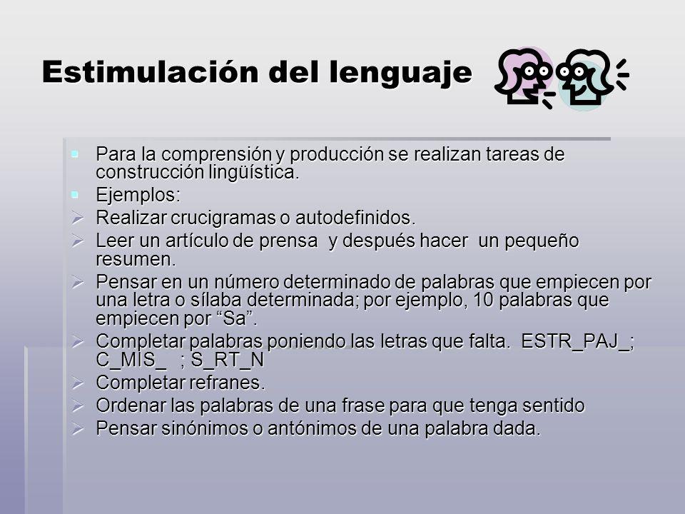 Estimulación del lenguaje Para la comprensión y producción se realizan tareas de construcción lingüística.