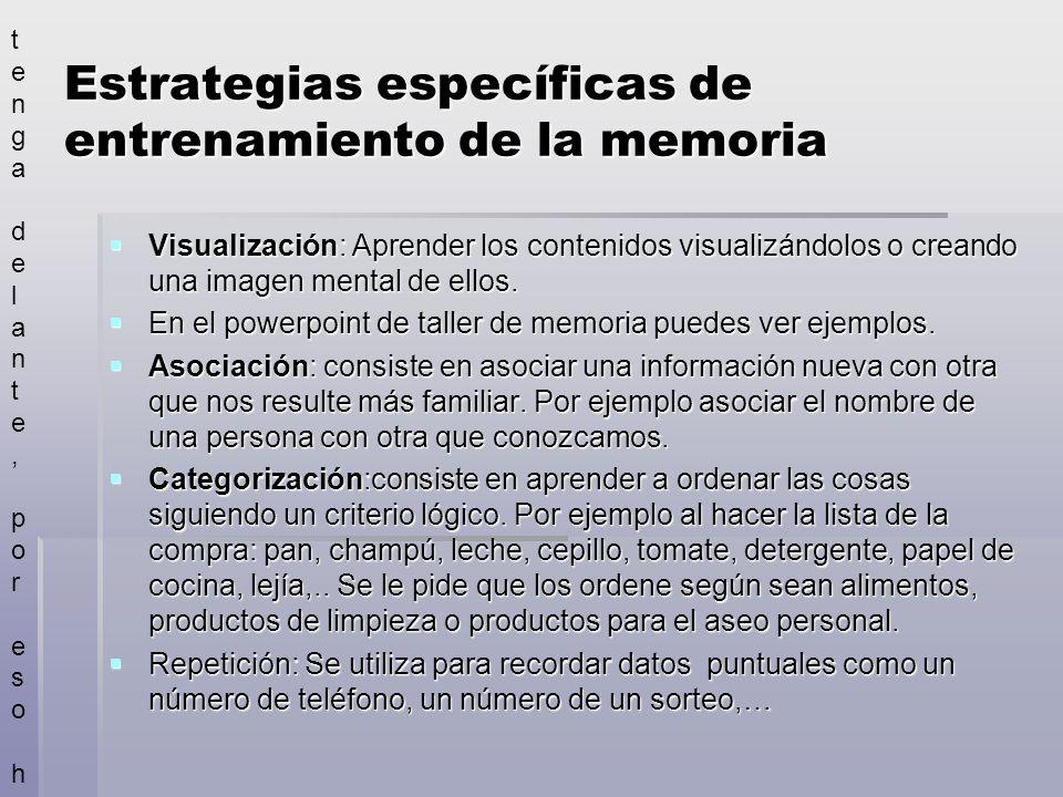 Estrategias específicas de entrenamiento de la memoria Visualización: Aprender los contenidos visualizándolos o creando una imagen mental de ellos.
