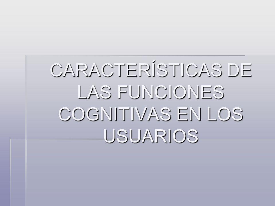 CARACTERÍSTICAS DE LAS FUNCIONES COGNITIVAS EN LOS USUARIOS CARACTERÍSTICAS DE LAS FUNCIONES COGNITIVAS EN LOS USUARIOS