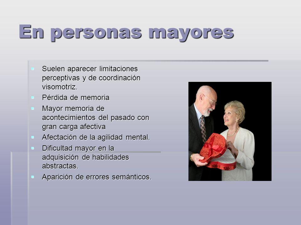 En personas mayores Suelen aparecer limitaciones perceptivas y de coordinación visomotriz.