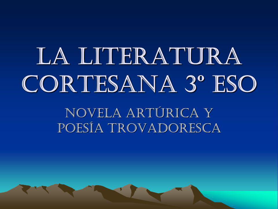 La literatura cortesana 3º eso Novela artúrica y poesía trovadoresca