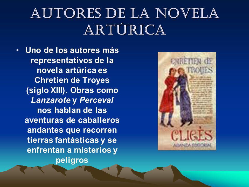 Autores de la novela artúrica Uno de los autores más representativos de la novela artúrica es Chretien de Troyes (siglo XIII). Obras como Lanzarote y