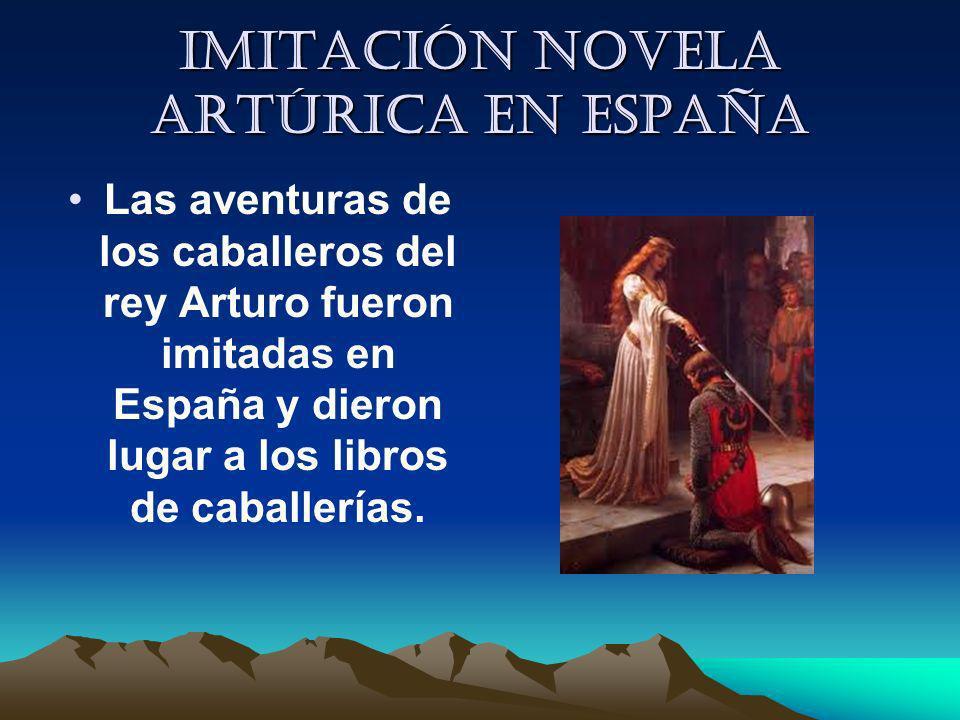 Imitación novela artúrica en España Las aventuras de los caballeros del rey Arturo fueron imitadas en España y dieron lugar a los libros de caballería
