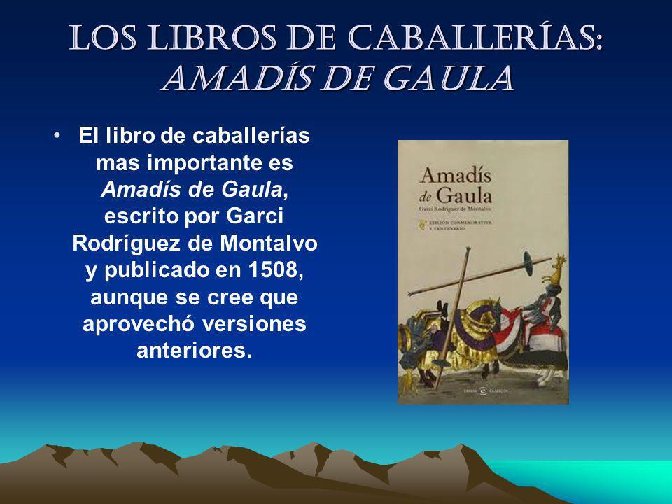 Los libros de caballerías: Amadís de Gaula El libro de caballerías mas importante es Amadís de Gaula, escrito por Garci Rodríguez de Montalvo y public
