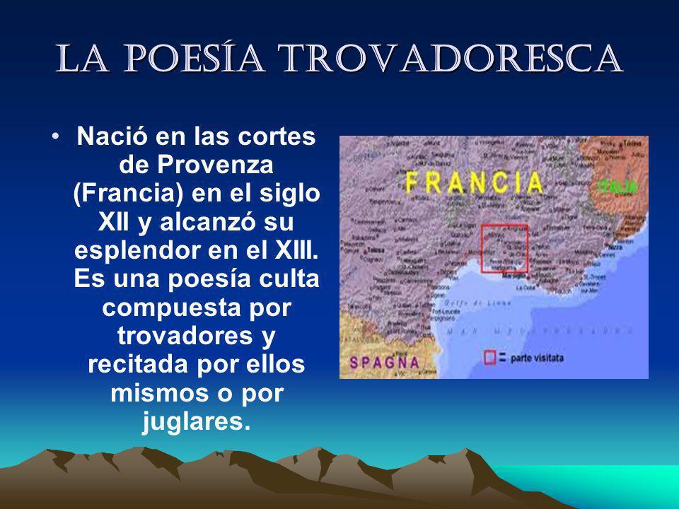 La poesía trovadoresca Nació en las cortes de Provenza (Francia) en el siglo XII y alcanzó su esplendor en el XIII. Es una poesía culta compuesta por