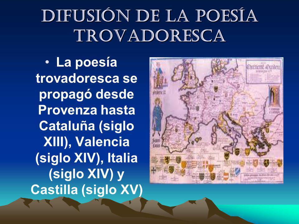 Difusión de la poesía trovadoresca La poesía trovadoresca se propagó desde Provenza hasta Cataluña (siglo XIII), Valencia (siglo XIV), Italia (siglo X