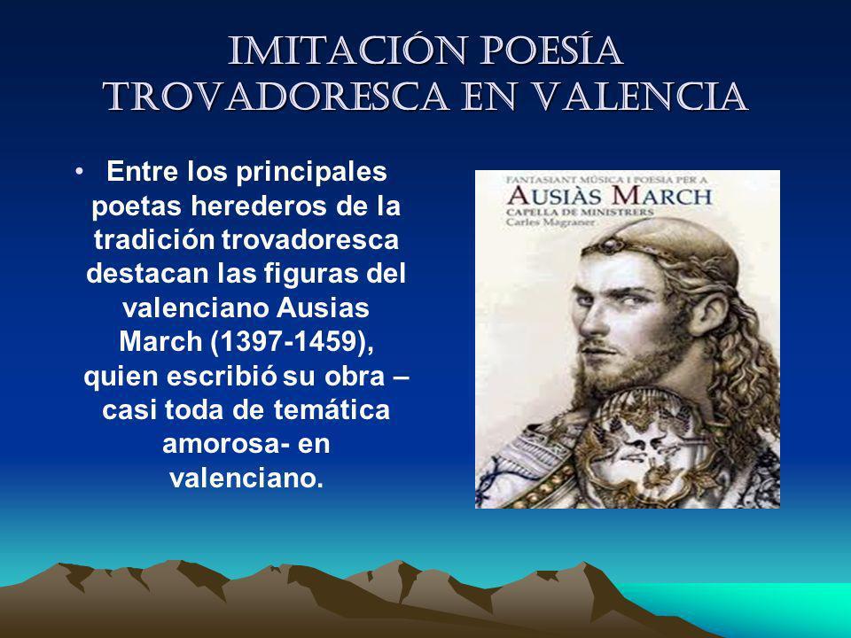 Imitación Poesía trovadoresca en Valencia Entre los principales poetas herederos de la tradición trovadoresca destacan las figuras del valenciano Ausi