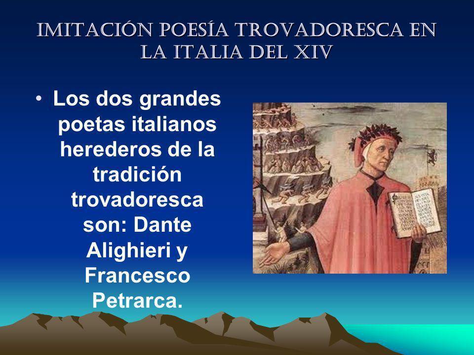 Imitación poesía trovadoresca en la italia del XIV Los dos grandes poetas italianos herederos de la tradición trovadoresca son: Dante Alighieri y Fran