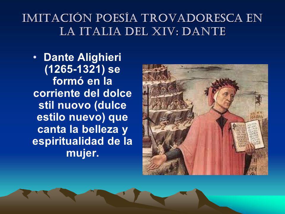 Imitación poesía trovadoresca en la italia del XIV: Dante Dante Alighieri (1265-1321) se formó en la corriente del dolce stil nuovo (dulce estilo nuev
