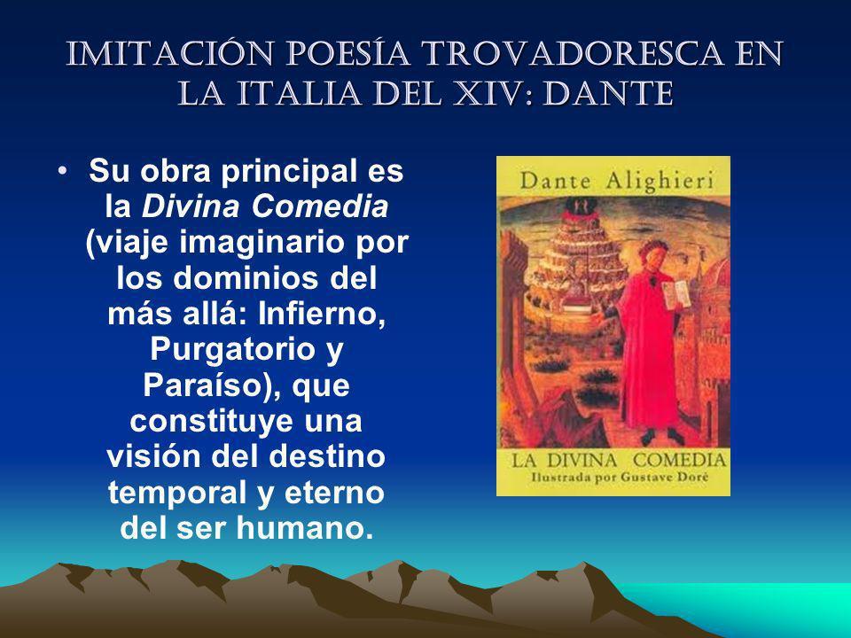 Imitación poesía trovadoresca en la italia del XIV: Dante Su obra principal es la Divina Comedia (viaje imaginario por los dominios del más allá: Infi