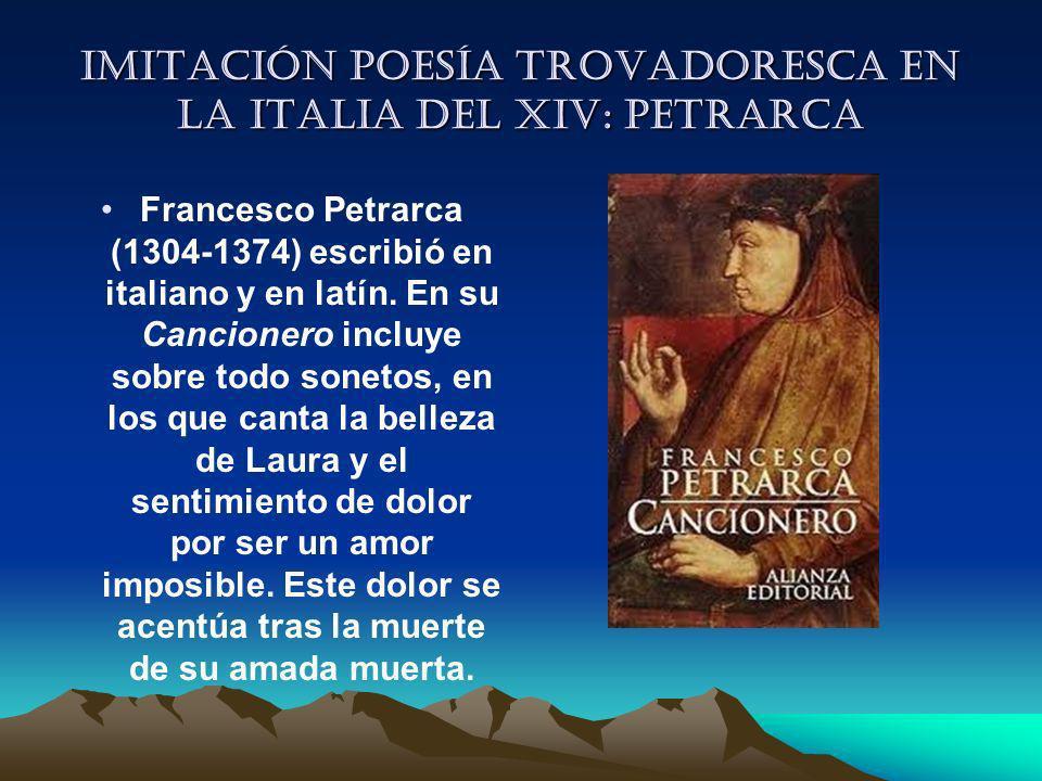 Imitación poesía trovadoresca en la italia del XIV: Petrarca Francesco Petrarca (1304-1374) escribió en italiano y en latín. En su Cancionero incluye