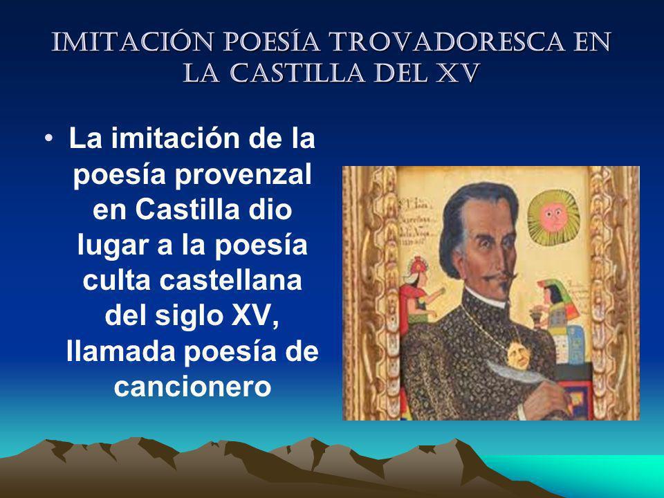 Imitación poesía trovadoresca en la castilla del xV La imitación de la poesía provenzal en Castilla dio lugar a la poesía culta castellana del siglo X