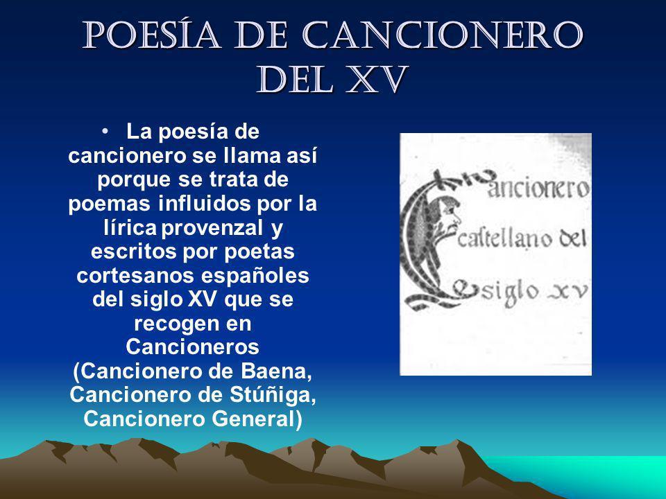 Poesía de cancionero del XV La poesía de cancionero se llama así porque se trata de poemas influidos por la lírica provenzal y escritos por poetas cor