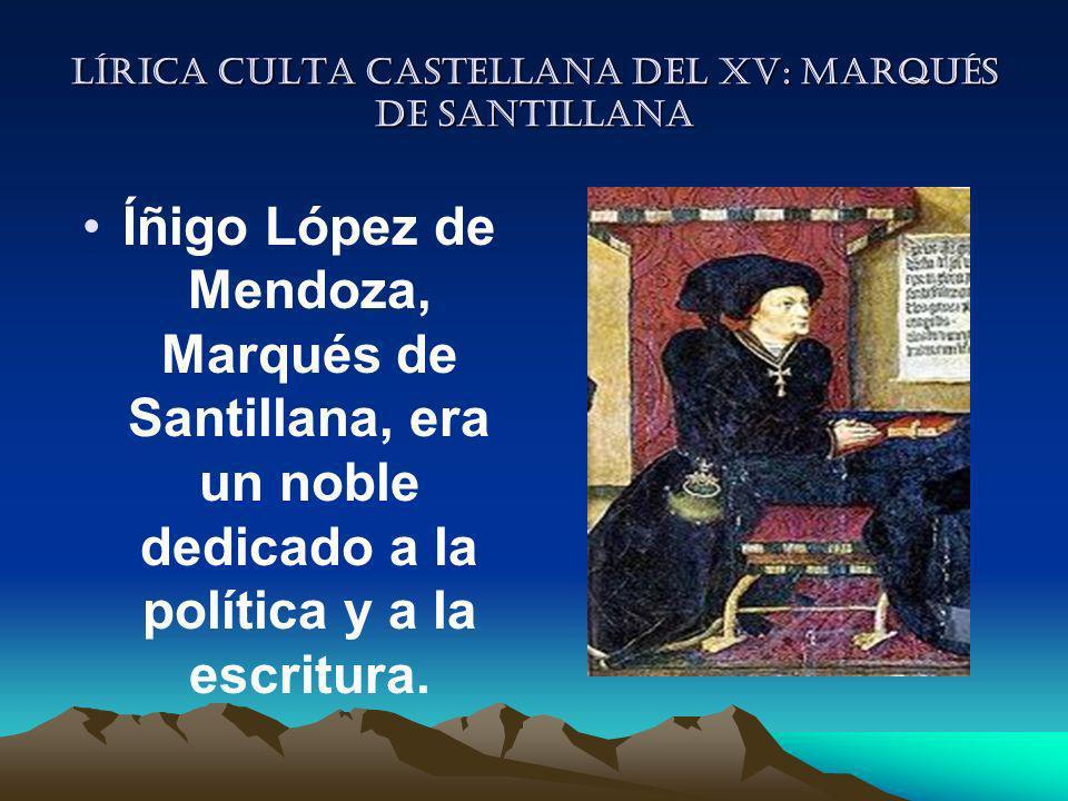 Lírica culta castellana del XV: Marqués de Santillana Íñigo López de Mendoza, Marqués de Santillana, era un noble dedicado a la política y a la escrit