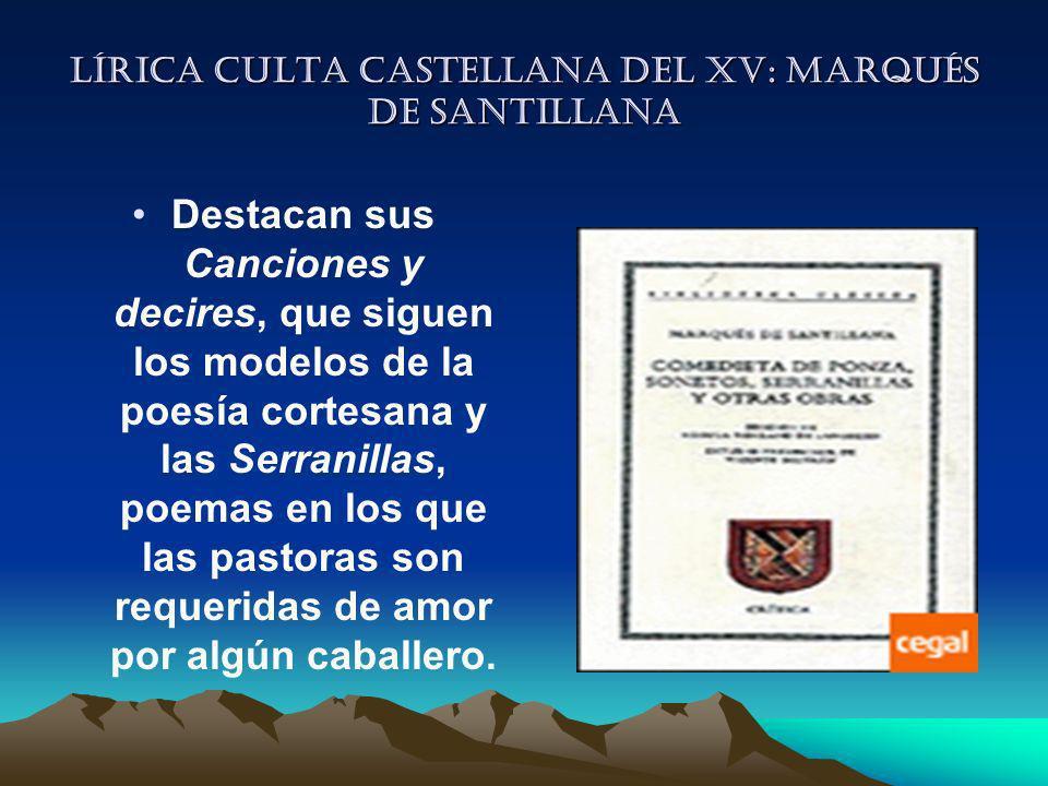 Lírica culta castellana del XV: Marqués de Santillana Destacan sus Canciones y decires, que siguen los modelos de la poesía cortesana y las Serranilla