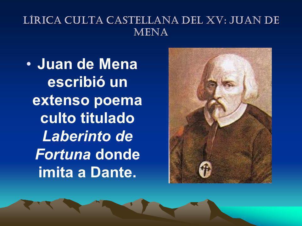 Lírica culta castellana del XV: Juan de mena Juan de Mena escribió un extenso poema culto titulado Laberinto de Fortuna donde imita a Dante.