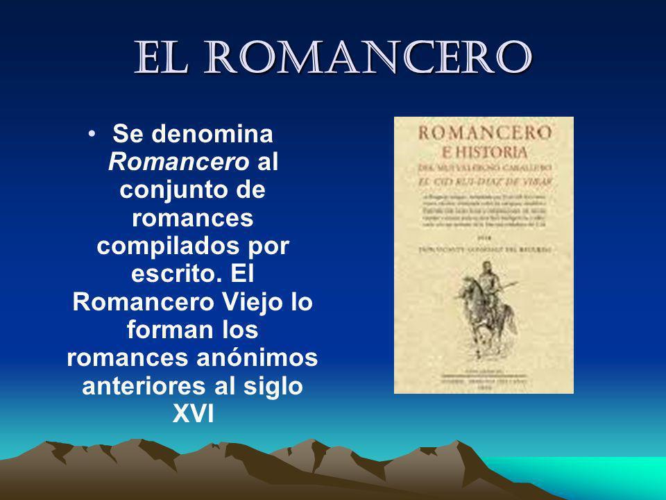 El romancero Se denomina Romancero al conjunto de romances compilados por escrito. El Romancero Viejo lo forman los romances anónimos anteriores al si