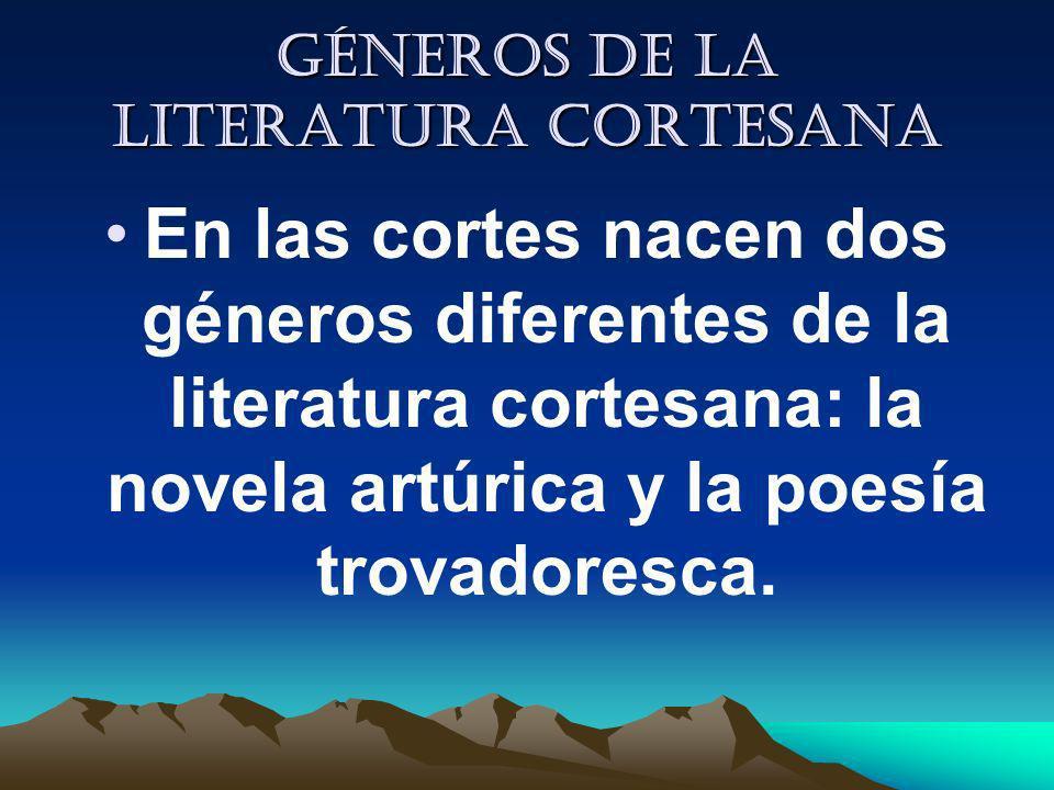 Géneros de la literatura cortesana En las cortes nacen dos géneros diferentes de la literatura cortesana: la novela artúrica y la poesía trovadoresca.