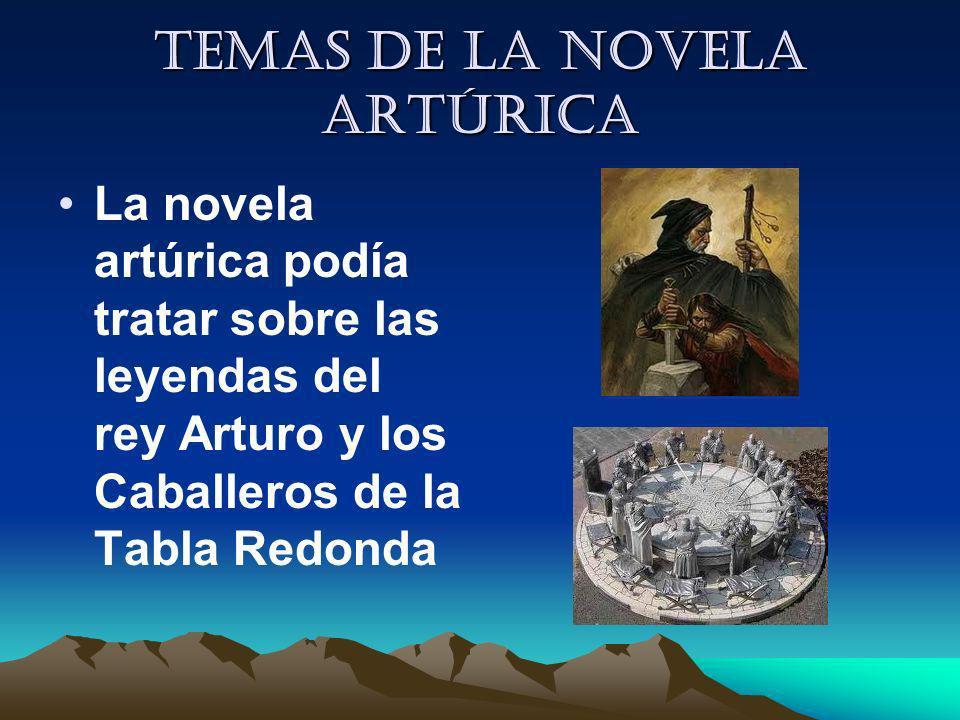 Temas de la novela artúrica La novela artúrica podía tratar sobre las leyendas del rey Arturo y los Caballeros de la Tabla Redonda