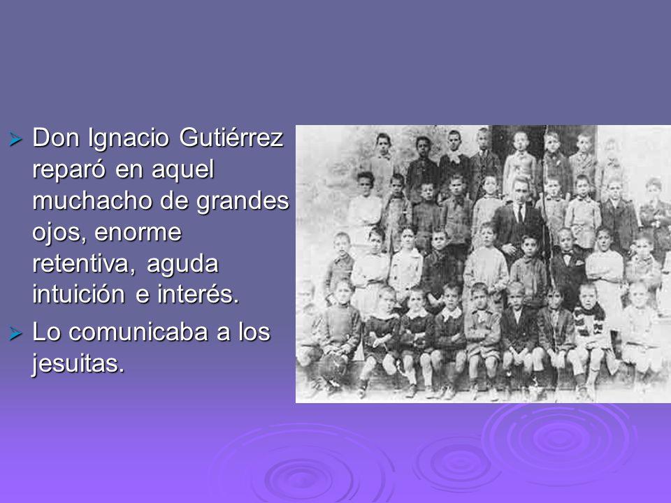 Don Ignacio Gutiérrez reparó en aquel muchacho de grandes ojos, enorme retentiva, aguda intuición e interés. Don Ignacio Gutiérrez reparó en aquel muc