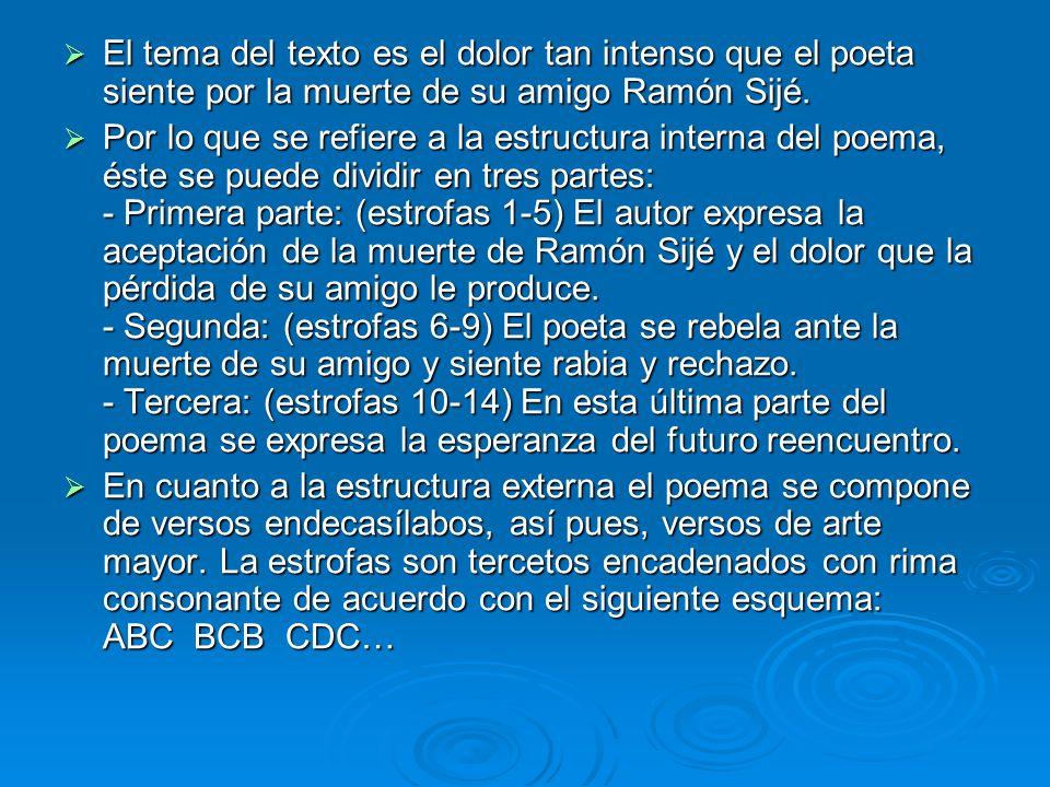 El tema del texto es el dolor tan intenso que el poeta siente por la muerte de su amigo Ramón Sijé. El tema del texto es el dolor tan intenso que el p