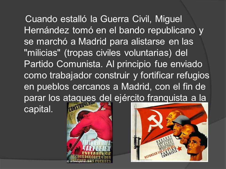 Cuando estalló la Guerra Civil, Miguel Hernández tomó en el bando republicano y se marchó a Madrid para alistarse en las