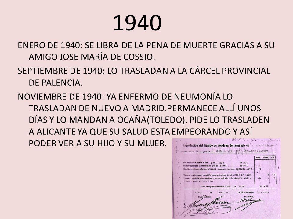 1940 ENERO DE 1940: SE LIBRA DE LA PENA DE MUERTE GRACIAS A SU AMIGO JOSE MARÍA DE COSSIO. SEPTIEMBRE DE 1940: LO TRASLADAN A LA CÁRCEL PROVINCIAL DE