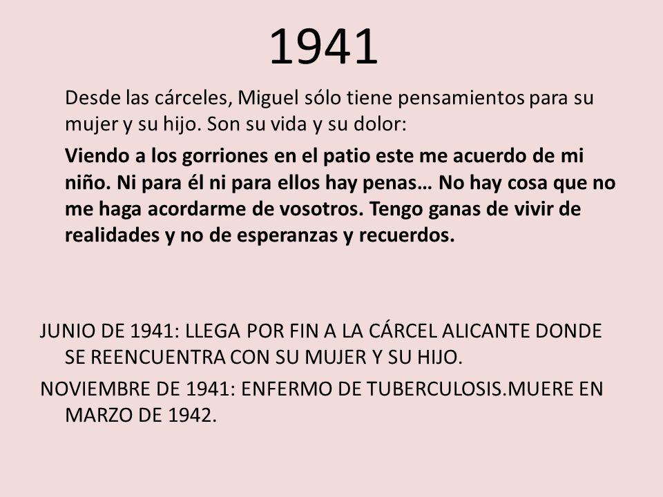 1941 Desde las cárceles, Miguel sólo tiene pensamientos para su mujer y su hijo. Son su vida y su dolor: Viendo a los gorriones en el patio este me ac