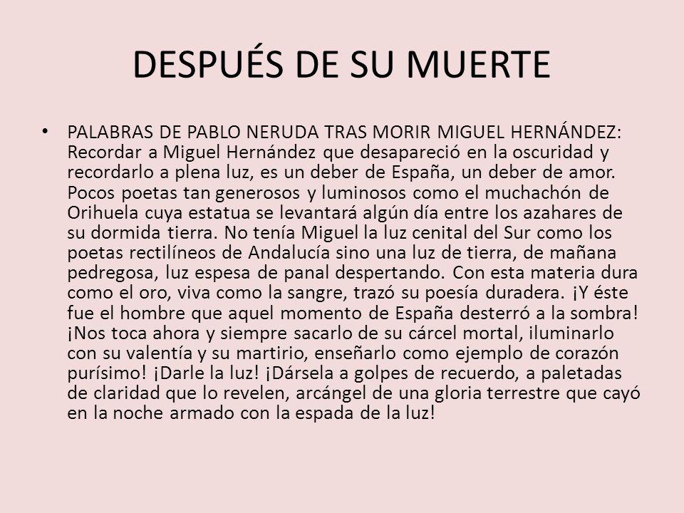DESPUÉS DE SU MUERTE PALABRAS DE PABLO NERUDA TRAS MORIR MIGUEL HERNÁNDEZ: Recordar a Miguel Hernández que desapareció en la oscuridad y recordarlo a