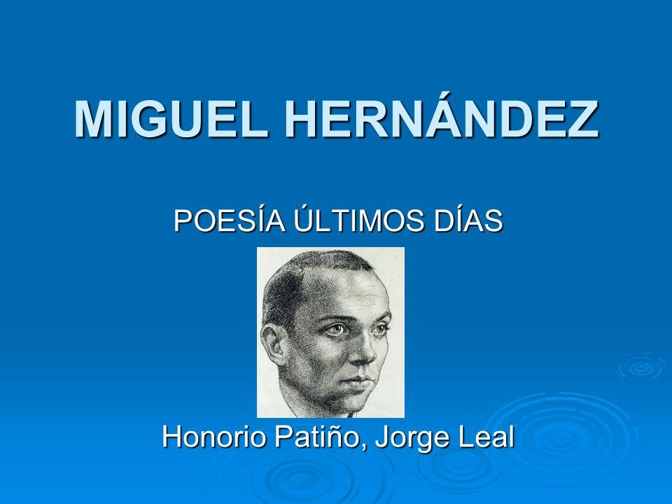 MIGUEL HERNÁNDEZ POESÍA ÚLTIMOS DÍAS Honorio Patiño, Jorge Leal
