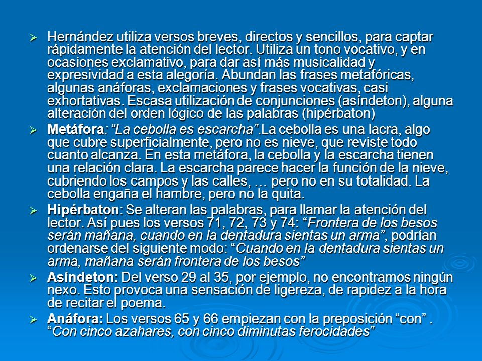 Hernández utiliza versos breves, directos y sencillos, para captar rápidamente la atención del lector. Utiliza un tono vocativo, y en ocasiones exclam