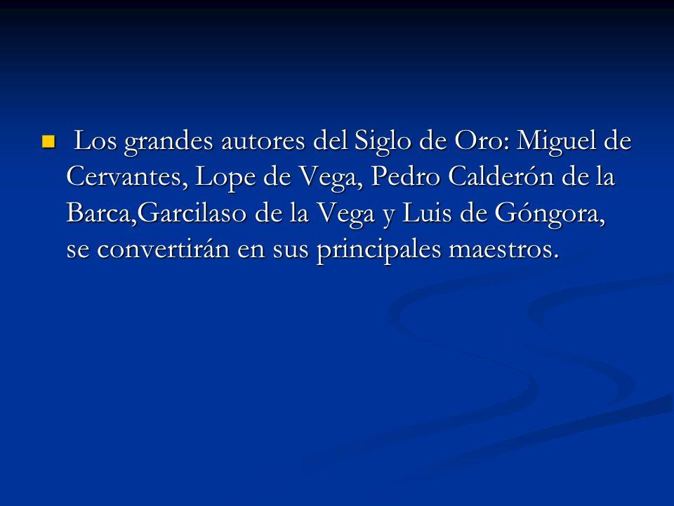 Los grandes autores del Siglo de Oro: Miguel de Cervantes, Lope de Vega, Pedro Calderón de la Barca,Garcilaso de la Vega y Luis de Góngora, se convert
