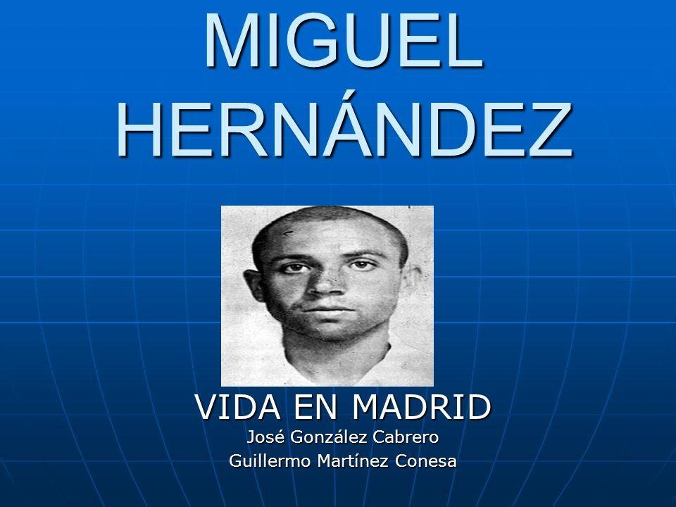 MIGUEL HERNÁNDEZ VIDA EN MADRID José González Cabrero Guillermo Martínez Conesa