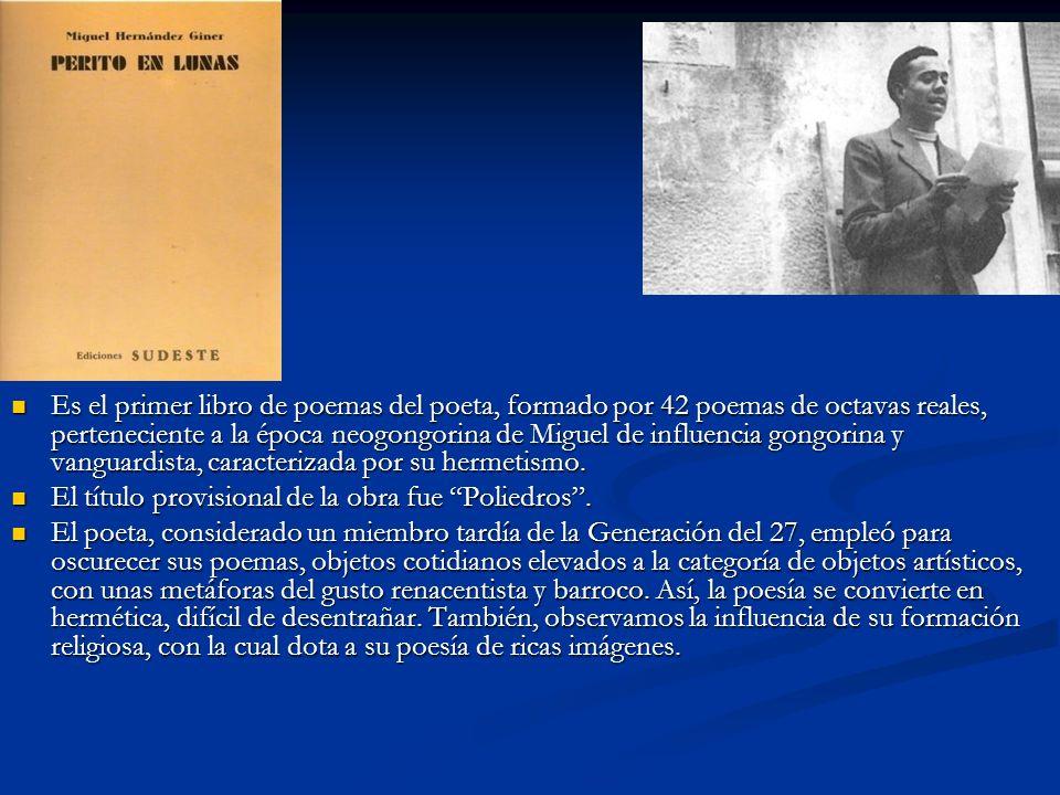 Es el primer libro de poemas del poeta, formado por 42 poemas de octavas reales, perteneciente a la época neogongorina de Miguel de influencia gongori
